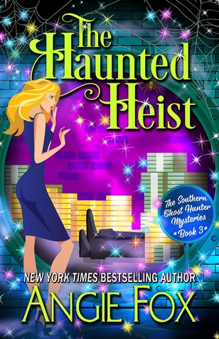 The Haunted Heist - A Southern Ghost Hunter Mystery #3 - Angie Fox