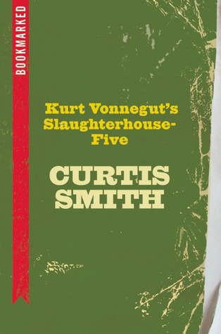 Kurt Vonnegut's Slaughterhouse-Five by Curtis Smith