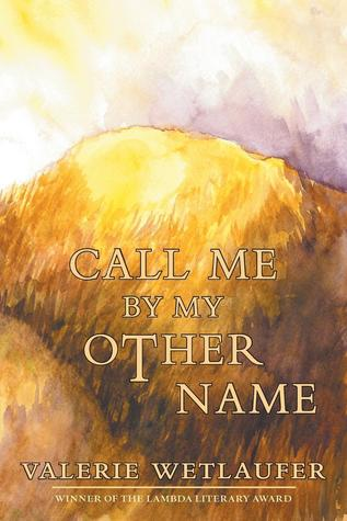 Call Me by My Other Name by Valerie Wetlaufer