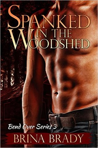 Spanked In The Woodshed (Bend Over Series #3)