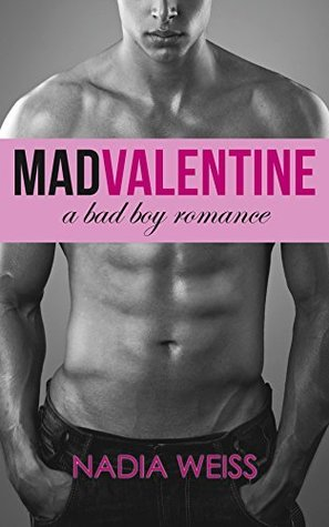 Mad Valentine (Mad Valentine Trilogy, #1) by Nadia Weiss