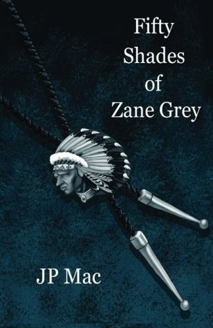 Fifty Shades of Zane Grey by JP Mac