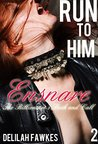 Run to Him, Part 2: Ensnare: The Billionaire's Beck and Call, Book Four
