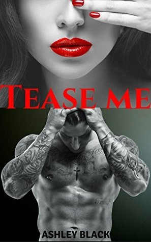 Tease Me (Teased and Broken Book 1) by Ashley Black