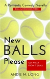 New Balls Please (Ball Series, #3)