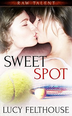 Sweet Spot (Raw Talent Book 2) by Lucy Felthouse
