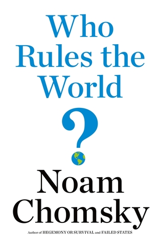 Who Rules the World? - Noam Chomsky