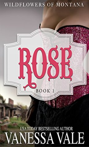 Rose (The Wildflowers of Montana #1) by Vanessa Vale