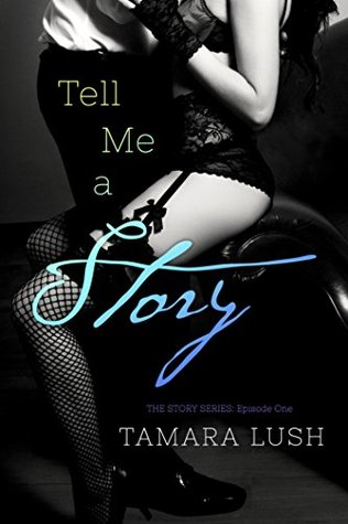 Tell Me a Story (The Story Series Book 1) by Tamara Lush
