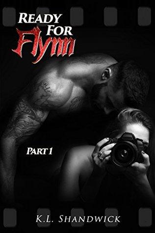 Ready For Flynn, Part 1 A Rockstar Romance (The Ready For Flynn Series) by K.L. Shandwick