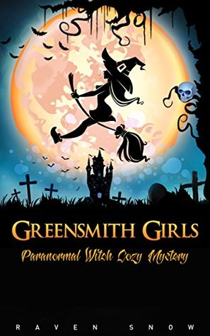 Greensmith Girls: Supernatural Witch Cozy Mystery (Lainswich Witches Series Book 1)