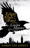 Edgar Allan Poe and the London Monster: A Novel