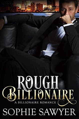 Rough Billionaire A Billionaire Alpha Male Romance by Sophie Sawyer