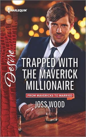 Trapped with the Maverick Millionaire by Joss Wood