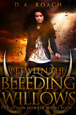 Between the Bleeding Willows (Book 1 of the Demon Hunter series)