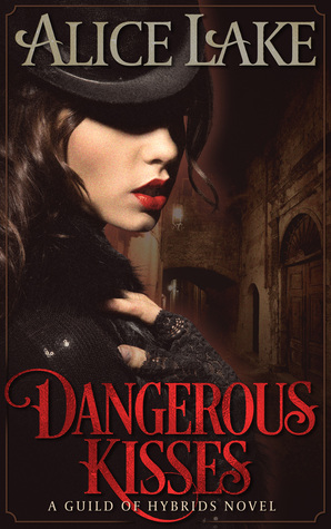Dangerous Kisses (A Guild of Hybrids Novel, #1)