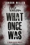 Valon: What Once Was