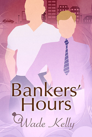 Release Day Review: Bankers' Hours by Wade Kelly