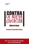 Contra la nueva educación by Alberto Royo