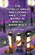 The Totally Ninja Raccoons Meet the Weird & Wacky Werewolf by Kevin Coolidge