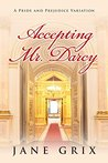 Accepting Mr. Darcy: A Pride and Prejudice Variation
