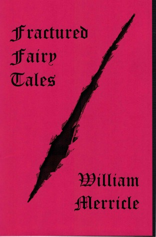 Fractured Fairy Tales by William Merricle