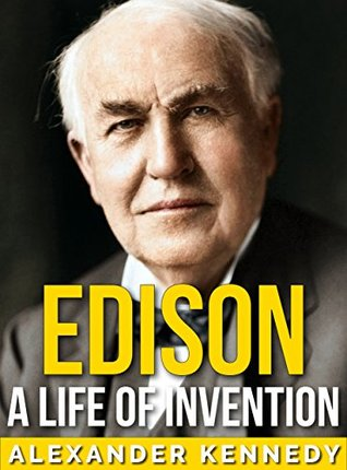Edison A Life of Invention by Alexander Kennedy: A Man of 1000 Patents