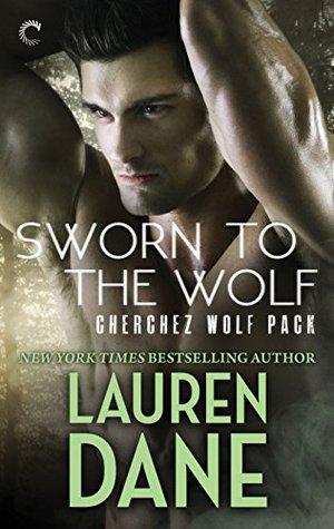 Sworn to the Wolf (Cherchez Wolf Pack #2) - Lauren Dane