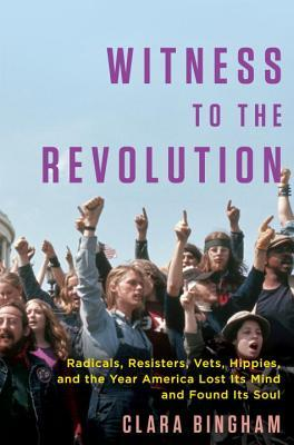 Witness to the Revolution: How Vietnam and Its Discontents Changed Everything