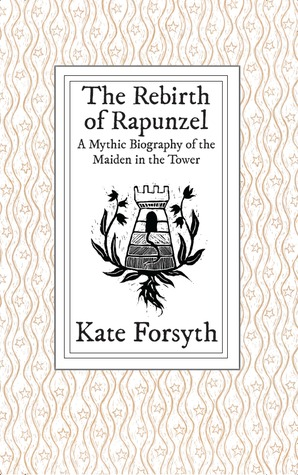 The Rebirth of Rapunzel by Kate Forsyth