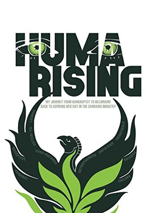 Huma Rising: My Journey from Bankruptcy to Billionaire Back to Aspiring Upstart in the Cannabis Industry