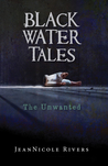 Black Water Tales: The Unwanted