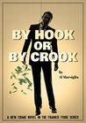 By Hook Or By Crook: A New Frankie Fiore Crime Thriller Novel (Frankie Fiore Crime Thrillers Book 2)
