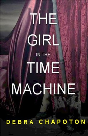 The Girl in the Time Machine by Debra Chapoton