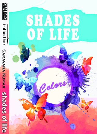 Shades Of Life by Saravana Kumar Murugan