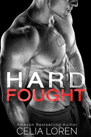 Hard Fought (Stepbrother Warriors #2) by Celia Loren