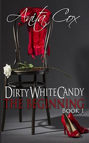 The Beginning (Dirty White Candy Book 1) by Anita Cox
