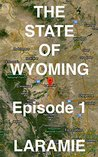 The State of Wyoming: Episode 1 -- LARAMIE