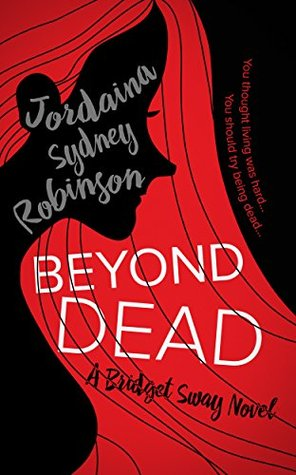 Beyond Dead: A Bridget Sway Novel (Bridget Sway Series Book 1)