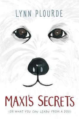 Maxi's Secrets: (or what you can learn from a dog)