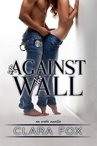 Up Against the Wall An Erotic Novella by Clara Fox