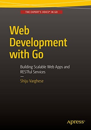 Web Development with Go: Building Scalable Web Apps and RESTful Services