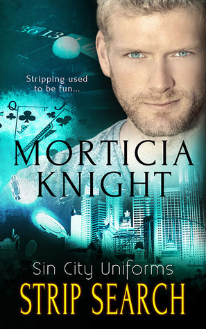 Release Day Review: Strip Search (Sin City Uniforms, #7) by Morticia Knight