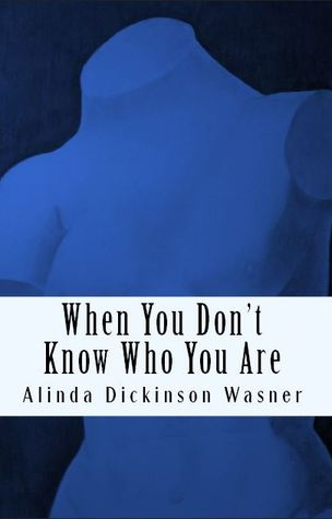When You Don't Know Who You Are by Alinda Dickinson Wasner