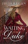 Regency Romance: Waiting for the Duke (Historical 19th Century Lady Romance) (Rake Rogue Pregnancy Romance)