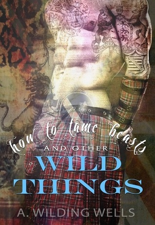 How To Tame Beasts And Other Wild Things by A. Wilding Wells