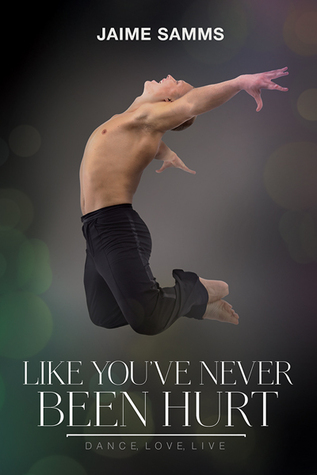 Book Review : Like You've Never Been Hurt (Dance,Love, Live #2) by Jaime Samms