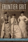 Frontier Grit: The Unlikely True Stories of Daring Pioneer Women