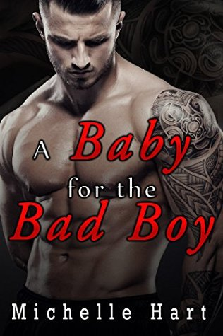 A Baby for the Bad Boy by Michelle Hart