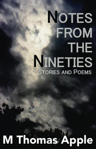 Notes from the Nineties by M. Thomas Apple